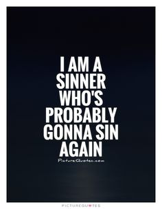 I am a sinner who\'s probably gonna sin again. Sin quotes on PictureQuotes.com.
