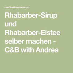 Rhabarber-Sirup und Rhabarber-Eistee selber machen - C&B with Andrea