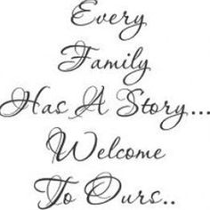 """Every Family has a story...Welcome to ours"" ~ Nice opening quote for your heritage album."