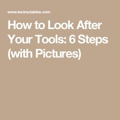 How to Look After Your Tools: 6 Steps (with Pictures)