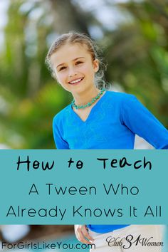 So how you do you handle giving your growing tween what is needed? To give the knowledge you have....but also the space they need to process it. Such wise and helpful advice here! How to Teach A Tween Who Already Knows It All ~ Club31Women