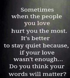 Wise words.  Simple truth. Silence is golden. Silence. Sometimes loves not enough