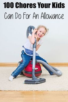 100 Chores Your Kids Can Do For An Allowance broken down by age.