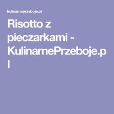 Risotto z pieczarkami - KulinarnePrzeboje.pl