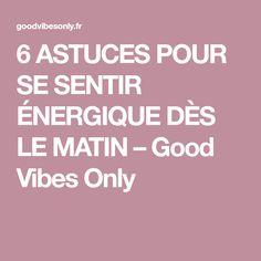 6 ASTUCES POUR SE SENTIR ÉNERGIQUE DÈS LE MATIN – Good Vibes Only