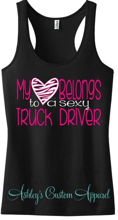 Items similar to Truck Driver's Wife - Truck Driver's Girlfriend - My Heart Belongs to a Sexy Truck Driver- Racerback Tank Top - Truckers Wife - Semi Truck on Etsy New Trucks, Cool Trucks, Truck Driver Wife, Truck Drivers, Truckers Girlfriend, Old Truck Photography, Trucker Quotes, Wife Quotes, Husband Quotes
