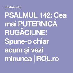 PSALMUL 142: Cea mai PUTERNICĂ RUGĂCIUNE! Spune-o chiar acum și vezi minunea | ROL.ro Prayer Board, Heart And Mind, Alter, Good To Know, Prayers, Spirituality, Faith, Quotes, Thoughts
