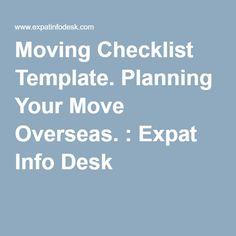 Moving Checklist Template. Planning Your Move Overseas. : Expat Info Desk