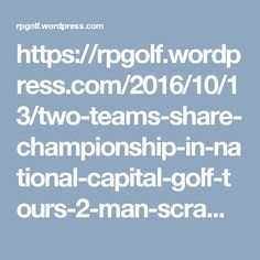 https://rpgolf.wordpress.com/2016/10/13/two-teams-share-championship-in-national-capital-golf-tours-2-man-scramble-at-the-meadows-g-and-cc/