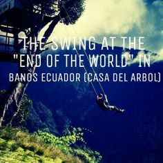 """The swing at the """"End of the world"""" in Banos Ecuador (Casa Del Arbol)"""