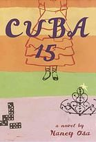 Cuba 15 : a novel by Nancy Osa Violet is about to turn 15 and is unsure what to make of the looming quinceañera party planned by her Cuban grandma. Half Polish and half Cuban, Violet feels more American than anything else.