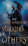 Stalking the Others ($6.99 $5.38 Kindle), the fourth novel in the H & W Investigations mystery series by Jess Haines [Kensington/Zebra], is today's Deal of the Day at at Diesel E-Books, where it's discounted to $1.40. At Amazon, though, you can pick up the Jess Haines Bundle: Hunted By The Others, Taken By The Others, Deceived By The Others, Stalking The Others for $9.99, saving $11 off the bundle's list price and letting you start the series in order