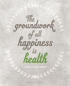 The groundwork of all happiness is #health. - James Leigh Hunt