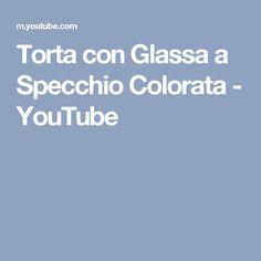 Torta con Glassa a Specchio Colorata - YouTube