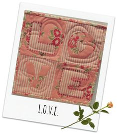 L.O.V.E. Mini Quilt Sampler--by Cindy Sharp The sampler measures 9 1/2″ x 9 1/2″  – a perfect Valentine for yourself or a quilty friend. This recipe yields one sweet lesson in LOVE, and two in reverse applique.  It would be perfect to hang on a wall, in a quiet corner or your home or office