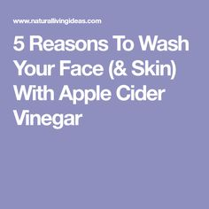 5 Reasons To Wash Your Face (& Skin) With Apple Cider Vinegar