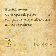 El sentido común es una especie de portero encargado de no dejar entrar o salir las ideas sospechosas. Daniel Stern