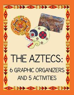 The Aztecs - 6 Graphic Organizers, 5 Activities