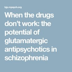 When the drugs don't work: the potential of glutamatergic antipsychotics in schizophrenia