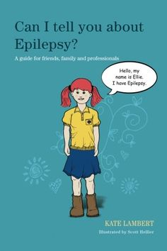 Can I Tell You About Epilepsy?: A Guide for Friends, Family and Professionals by Kate Lambert,http://www.amazon.com/dp/184905309X/ref=cm_sw_r_pi_dp_DVBssb09FEE9E0SW