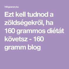 Ezt kell tudnod a zöldségekről, ha 160 grammos diétát követsz - 160 gramm blog Diabetes, How To Make, Blog, Blogging