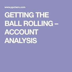GETTING THE BALL ROLLING – ACCOUNT ANALYSIS