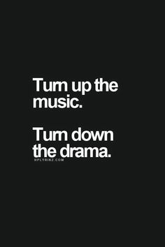 Turn up the music. Turn down the drama. Turn up the music. Turn down the drama. Words Quotes, Me Quotes, Motivational Quotes, Inspirational Quotes, Shut Up Quotes, Man Cave Quotes, Drama Quotes, Wisdom Quotes, The Words