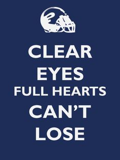 Clear eyes, full hearts, can't loose