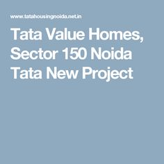 Tata Value Homes, Sector 150 Noida Tata New Project
