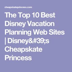 The Top 10 Best Disney Vacation Planning Web Sites  |   Disney's Cheapskate Princess