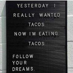 Always  #food #foodie #tacos #mood #followyourdreams...