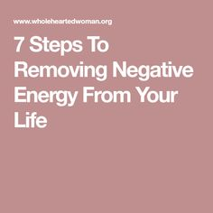 7 Steps To Removing Negative Energy From Your Life