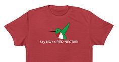 Save the Hummers, Say NO to Red Nectar - Save the Hummers were spreading the word Red Nectar is potentially harmful so just say No. It's not uncommon for our songbird rehabber, Sherry, to intake hummingbirds...
