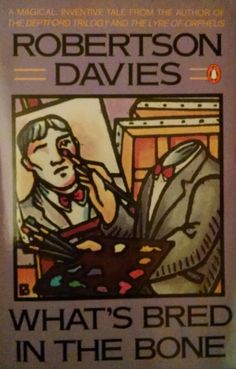 What's Bred in the Bone- Robertson Davies