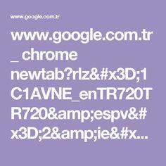 www.google.com.tr _ chrome newtab?rlz=1C1AVNE_enTR720TR720&espv=2&ie=UTF-8