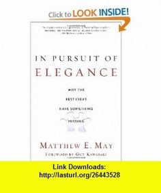 In Pursuit of Elegance Why the Best Ideas Have Something Missing (9780385526500) Matthew E. May, Guy Kawasaki , ISBN-10: 0385526504  , ISBN-13: 978-0385526500 ,  , tutorials , pdf , ebook , torrent , downloads , rapidshare , filesonic , hotfile , megaupload , fileserve