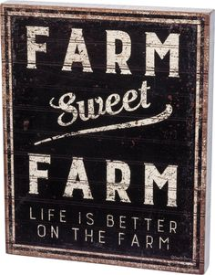 """A rustic wooden box sign lending a distressed """"Farm Sweet Farm - Life Is Better On The Farm"""" sentiment. Easy to hang or can free-stand alone. Complements well w"""
