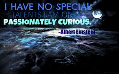 Everyone should be passionately curious #alberteinstein