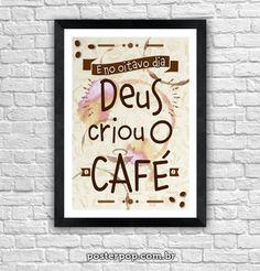 """Poster """"E no oitavo dia Deus criou o Café"""""""
