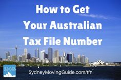 Moving to Australia Tips | Expat Money | Living Abroad | Moving Overseas How to Get Your Australian Tax File Number Before You Move to Sydney