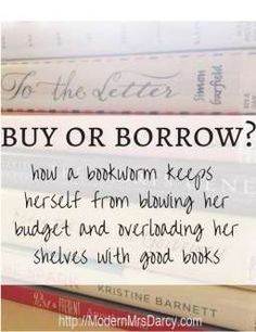 buy or borrow? how a bookworm keeps herself from blowing her budget and overloading her shelves with good books.