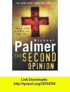 The Second Opinion. Michael Palmer (9780099545842) Michael Palmer , ISBN-10: 0099545845  , ISBN-13: 978-0099545842 ,  , tutorials , pdf , ebook , torrent , downloads , rapidshare , filesonic , hotfile , megaupload , fileserve