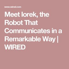 Meet Iorek, the Robot That Communicates in a Remarkable Way   WIRED