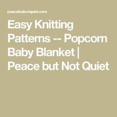 Easy Knitting Patterns -- Popcorn Baby Blanket | Peace but Not Quiet