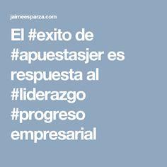 El #exito de #apuestasjer es respuesta al #liderazgo #progreso empresarial