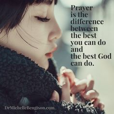 Prayer is the difference between the best you can do and the best God can do.