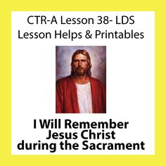 Lesson ideas and printables for CTR A Lesson 38 - I Will Remember Jesus Christ during the Sacrament