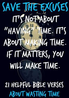 """Save the excuses. It's not about """"having"""" time. It's about making time. If it matters, you will make time. Check Out 21 Helpful Bible Verses About Wasting Time"""