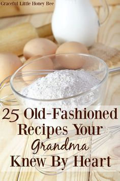 See how to make 25 Old-Fashioned Recipes Your Grandma Knew by Heart including biscuits, pie crust, fried apples and more on gracefullittlehon...