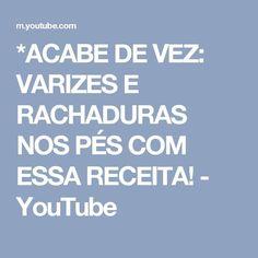*ACABE DE VEZ: VARIZES E RACHADURAS NOS PÉS COM ESSA RECEITA! - YouTube